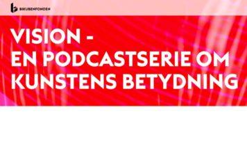 Bikubenfonden: Vision – podcast om kunstens betydning